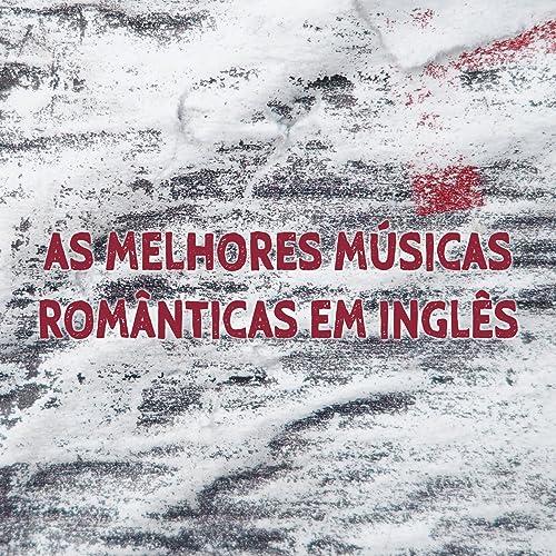 As Melhores Musicas Romanticas Em Ingles Musica Romantica E