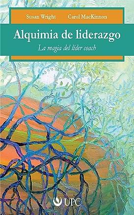Alquimia del liderazgo: La magia del líder coach (Spanish Edition)