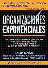 Organizaciones Exponenciales: Por qué existen nuevas organizaciones diez veces más escalables y rentables que la tuya (y q...