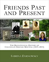 Friends Past and Present: The Bicentennial History of Cincinnati Friends Meeting (1815-2015)