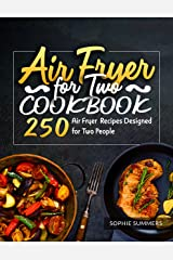 Air Fryer Cookbook: 250 Recipes for Everyday Cooking Designed for Two People Kindle Edition