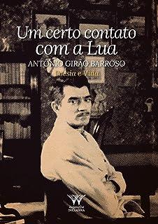 Um certo contato com a Lua: Antônio Girão Barroso: Poesia e Vida