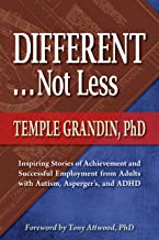 Different...Not Less: Inspiring Stories of Achievement and Successful Employment from Adults with Autism, Asperger's and ADHD