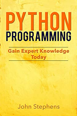 Python Programming: Gain Expert Knowledge Today (Python Programming book, Python Programming beginners, Python Programming experts, Python Programming software)