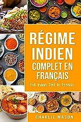 Régime indien complet En français/ Full Indian Diet In French: Meilleures recettes indiennes délicieuses Format Kindle