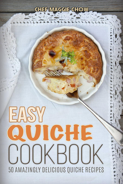 毒液ラブ有益なEasy Quiche Cookbook: 50 Amazingly Delicious Quiche Recipes (50 Quiche Recipes, Quiche Cookbook, Easy Quiches, Quiche Ideas Book 1) (English Edition)