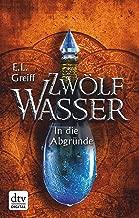 Zwölf Wasser Buch 2: In die Abgründe: Roman (12-Wasser-Trilogie) (German Edition)