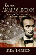 Knowing Abraham Lincoln, Writings Of and About Our Sixteenth President