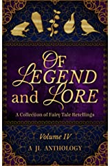Of Legend and Lore: A Collection of Fairy Tale Retellings (JL Anthology Book 4) Kindle Edition