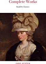 The Complete Works of Jane Austen (In One Volume): Sense and Sensibility, Pride and Prejudice, Mansfield Park, Emma, Northanger Abbey, Persuasion, Lady ... and the Complete Juvenilia (English Edition)