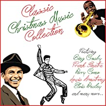 Classic Christmas Music Collection (Featuring Bing Crosby, Frank Sinatra, Perry Como, Louis Armstrong, Elvis Presley and many more…)