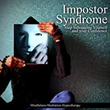 Impostor Syndrome: Stop Sabotaging Yourself and Your Confidence, Let Go of the Fear of Success and Overcome Self-Defeating Behavior Through Positive Thinking, Affirmations, Meditation, and Hypnosis