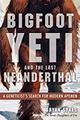 Bigfoot, Yeti, and the Last Neanderthal: A Geneticist's Search for Modern Apemen Kindle Edition