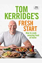 Tom Kerridge's Fresh Start: Eat well every day with all the recipes from Tom's BBC TV series and more Kindle Edition