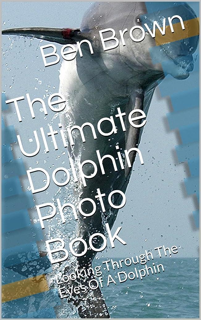 滝情緒的器官The Ultimate Dolphin Photo Book: Looking Through The Eyes Of A Dolphin (English Edition)