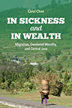 In Sickness and in Wealth: Migration, Gendered Morality, and Central Java (Framing the Global)