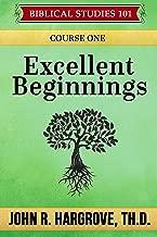 Excellent Beginnings: Course One (Biblical Studies 101 Book 1)