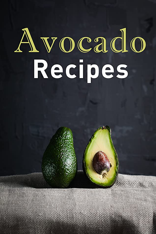Avocado Recipes: Over 50 Amazing Recipes Where the Avocado is the Star of the Show (English Edition)