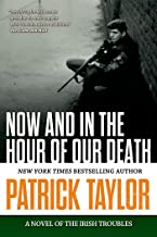 Now and in the Hour of Our Death: A Novel of the Irish Troubles (Stories of the Irish Troubles)
