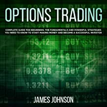 Options Trading: A Complete Guide for Beginners. The Fundamentals and Powerful Strategies You Need to Know to Start Making...