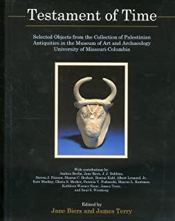 Testament of Time: Selected Objects from the Collections of Palestinian Antiquities of the Museum of Art and Archaeology, University of Missouri--Columbia