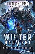 Winter Harvest: A LitRPG Sci-Fi Adventure (Space Seasons Book 1)