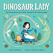 Dinosaur Lady: The Daring Discoveries of Mary Anning, the First Paleontologist (Women in Science Biographies, Fossil Books...