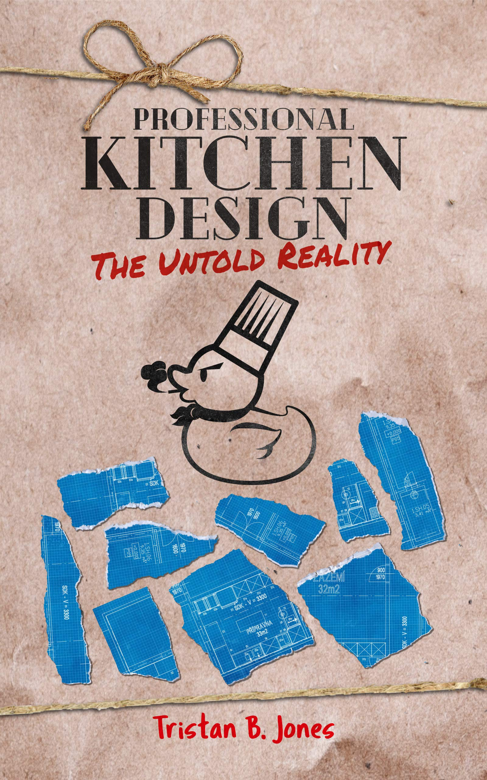 Professional Kitchen Design: The untold reality (The untold realities of how to create and maintain a profitable, professional kitchen Book 3)