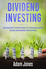Dividend Investing: Advanced Strategies to Consolidate Your Dividend Investing Kindle Edition