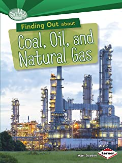Finding Out about Coal, Oil, and Natural Gas (Searchlight Books ™ ― What Are Energy Sources?)