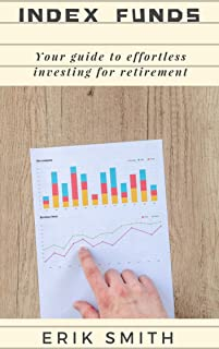 Index Funds : Your guide to effortless investing for retirement