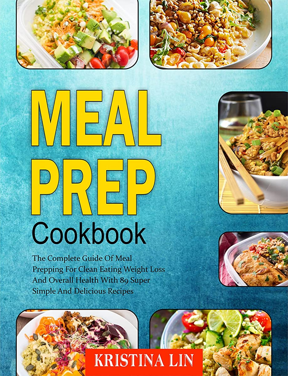 Meal Prep Cookbook: The Complete Guide Of Meal Prepping For Clean Eating Weight Loss And Overall Health With 89 Super Simple And Delicious Recipes (English Edition)