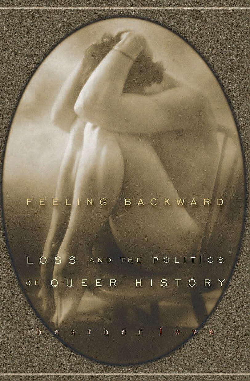 埋め込む流暢独占Feeling Backward: Loss and the Politics of Queer History (English Edition)