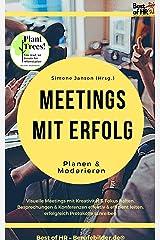 Meetings mit Erfolg planen & moderieren: Visuelle Meetings mit Kreativität & Fokus halten, Besprechungen & Konferenzen effektiv & effizient leiten, erfolgreich Protokolle schreiben Kindle Ausgabe
