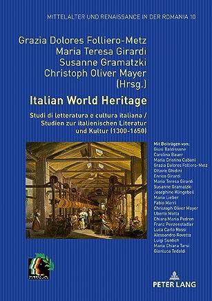 Italian World Heritage: Studi di letteratura e cultura italiana / Studien zur italienischen Literatur und Kultur (1300-1650) (Mittelalter und Renaissance in der Romania Vol. 10)