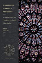 Challenging the Spirit of Modernity: A Study of Groen van Prinsterer's Unbelief and Revolution (Studies in Historical and Systematic Theology)
