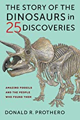The Story of the Dinosaurs in 25 Discoveries: Amazing Fossils and the People Who Found Them Kindle Edition