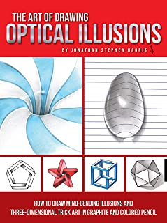The Art of Drawing Optical Illusions: How to draw mind-bending illusions and three-dimensional trick art in graphite and c...
