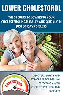 LOWER CHOLESTEROL: THE SECRETS TO LOWERING YOUR CHOLESTEROL NATURALLY AND QUICKLY IN JUST 30 DAYS OR LESS: Discover secret...