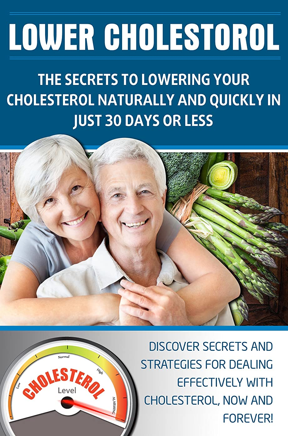 争う境界花婿LOWER CHOLESTEROL: THE SECRETS TO LOWERING YOUR CHOLESTEROL NATURALLY AND QUICKLY IN JUST 30 DAYS OR LESS: Discover secrets and strategies for dealing ... Lower Cholesterol Diet,) (English Edition)