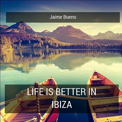 Amazon.com: Life Is Better in Ibiza: Jaime Bueno: MP3 Downloads