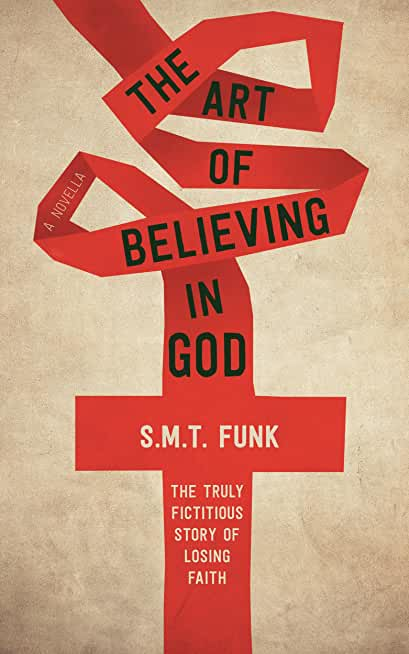 The Art of Believing in God: The truly fictitious story of losing faith (English Edition)