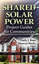 Shared Solar Power: Project Guides for Communities (Energy Science, Engineering and Technology; Energy Policies, Politics ...