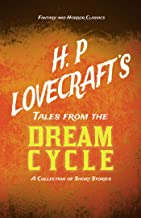 H. P. Lovecraft's Tales from the Dream Cycle - A Collection of Short Stories (Fantasy and Horror Classics): With a Dedicat...