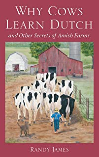 Why Cows Learn Dutch: And Other Secrets of Amish Farms: And Other Secrets of the Amish Farm