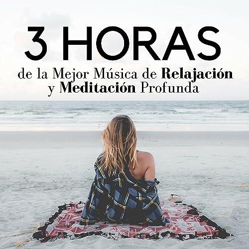 3 Horas de la Mejor Música de Relajación y Meditación ...