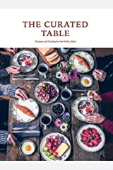 The Curated Table: Recipes and Styling for the Perfect Meal Hardcover