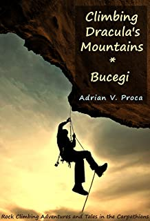 Climbing Dracula's Mountains 01 Bucegi: Rock Climbing Adventures and Tales in the Carpathians