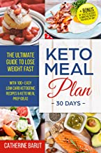 Keto Meal Plan For 30 Days :The ultimate Guide To Lose Weight Fast With 100+ Easy low Carb Recipes & Keto Meal Prep Ideas + Bonus of 10 Keto Dessert & Smoothie Recipes For Healthy ketogenic Diet