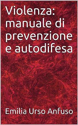 Violenza: manuale di prevenzione e autodifesa